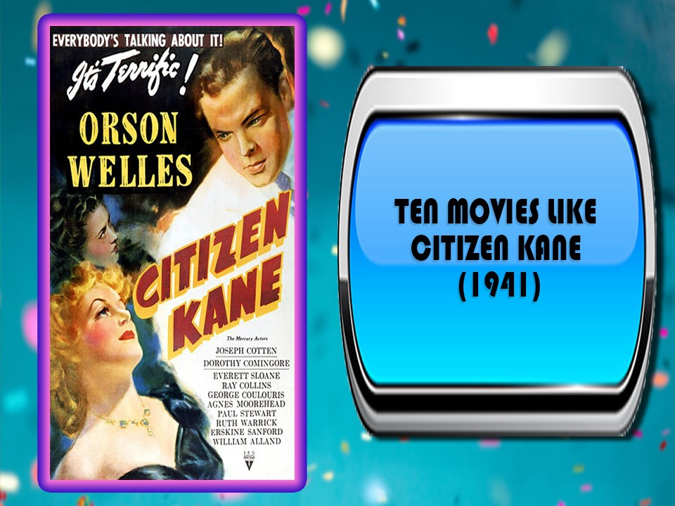 Ten Movies Like Citizen Kane (1941)