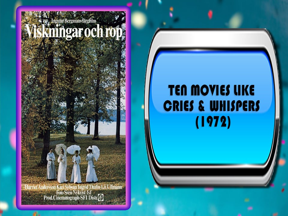 Ten Movies Like Cries & Whispers (1972)