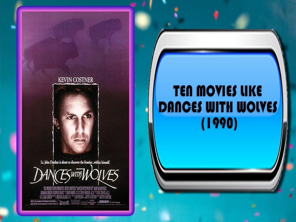 Ten Movies Like Dances with Wolves (1990)