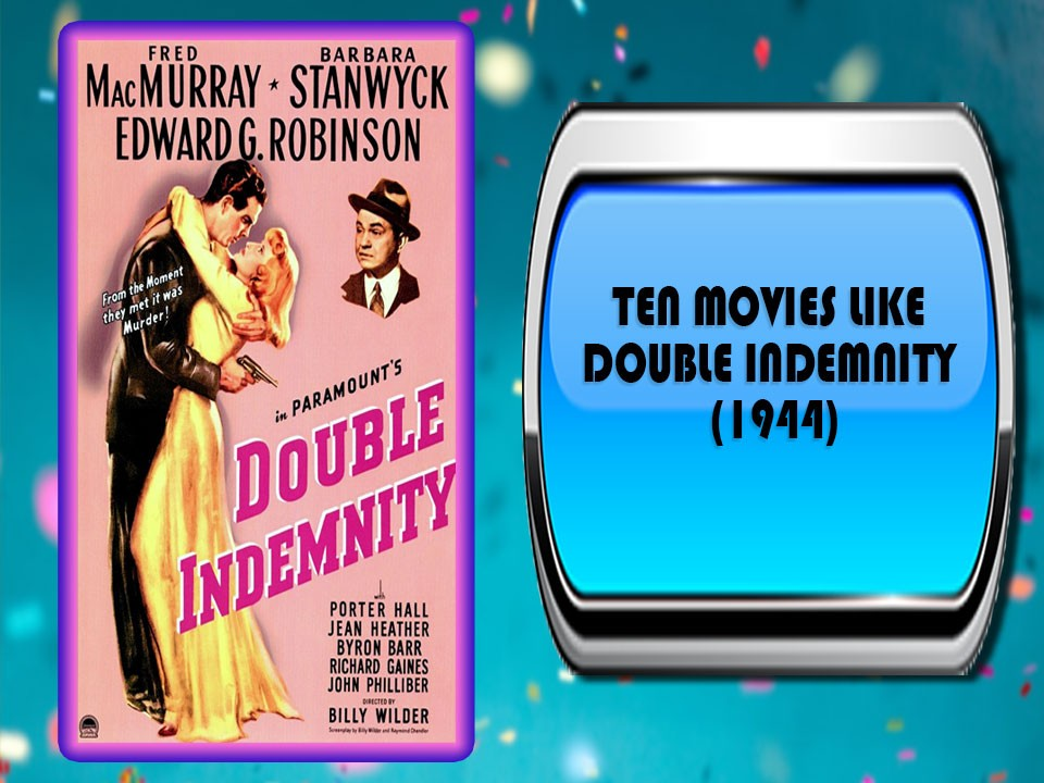 Ten Movies Like Double Indemnity (1944)