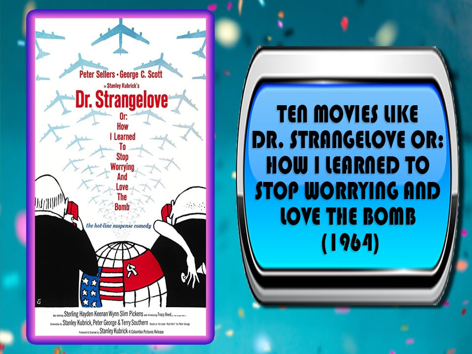 Ten Movies Like Dr. Strangelove or: How I Learned to Stop Worrying and Love the Bomb (1964)