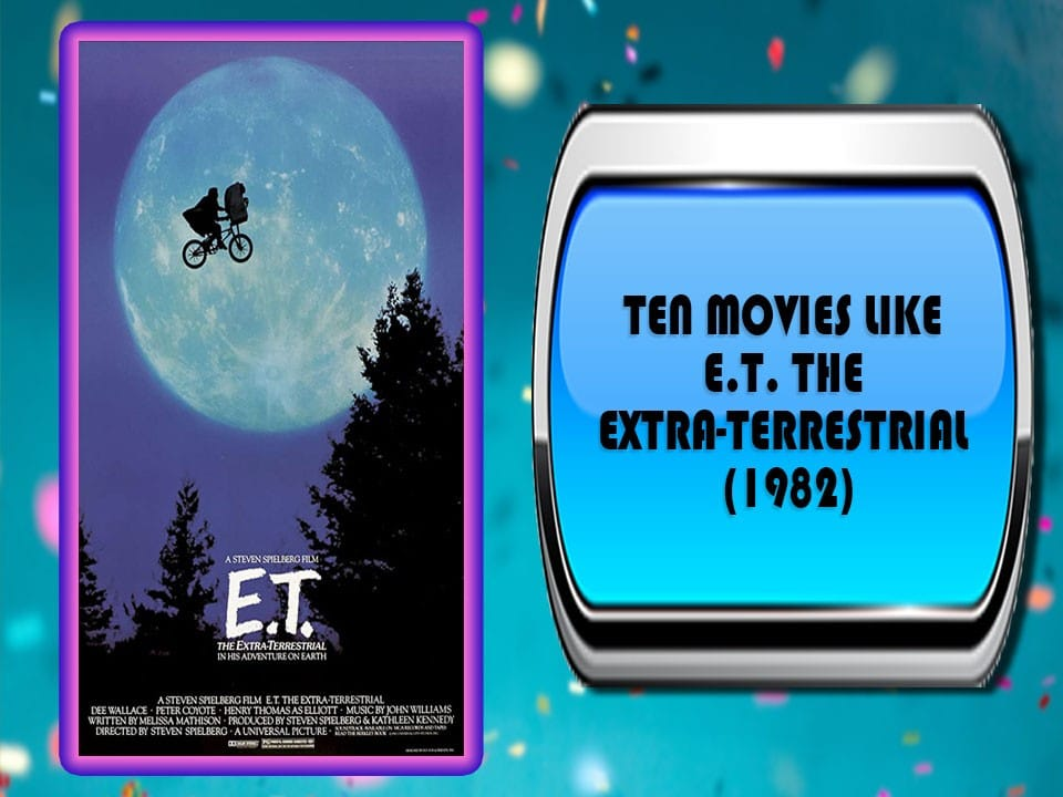 Ten Movies Like E.T. the Extra-Terrestrial (1982)