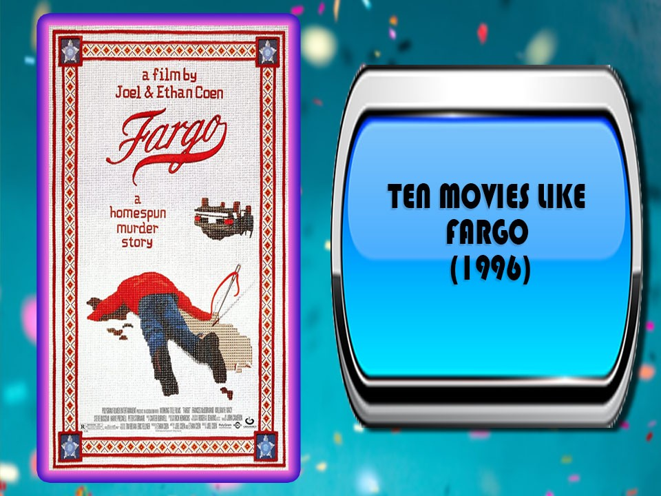 Ten Movies Like Fargo (1996)