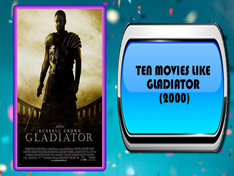 Ten Movies Like Gladiator (2000)