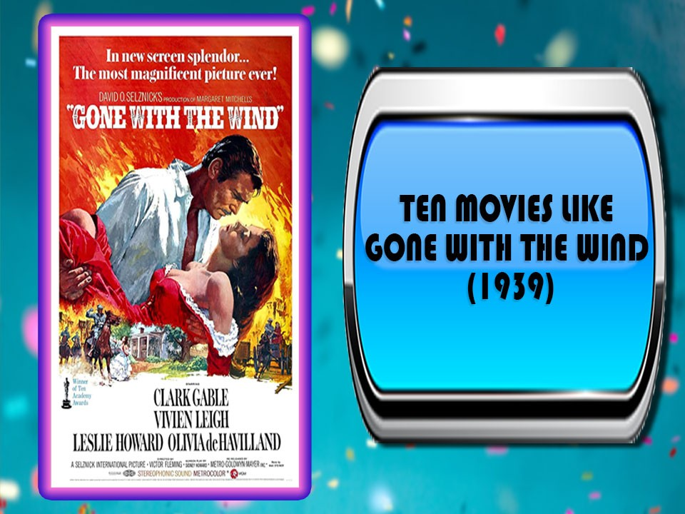 Ten Movies Like Gone with the Wind (1939)
