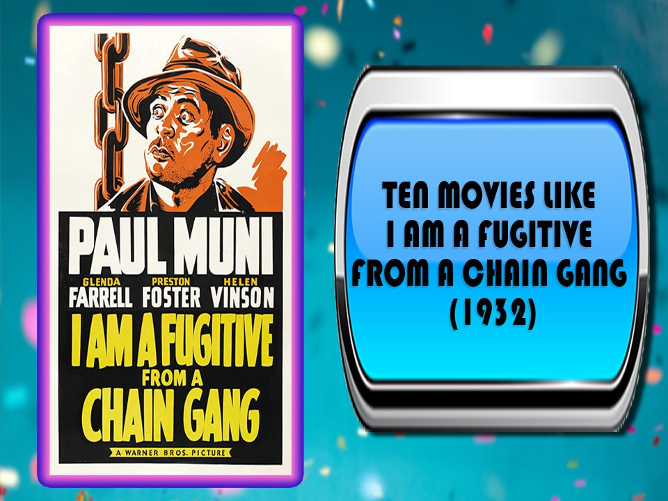Ten Movies Like I Am a Fugitive from a Chain Gang (1932)