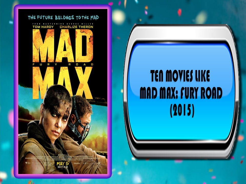Ten Movies Like Mad Max Fury Road (2015)