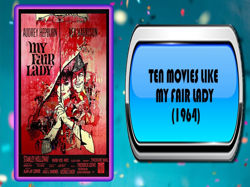 Ten Movies Like My Fair Lady (1964)