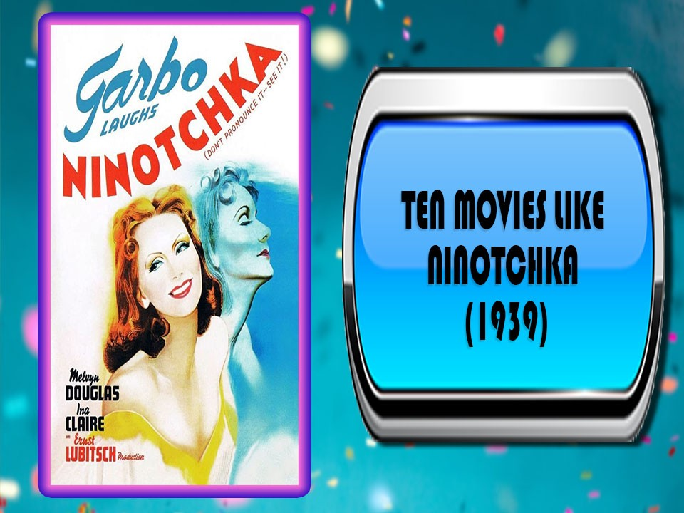 Ten Movies Like Ninotchka (1939)