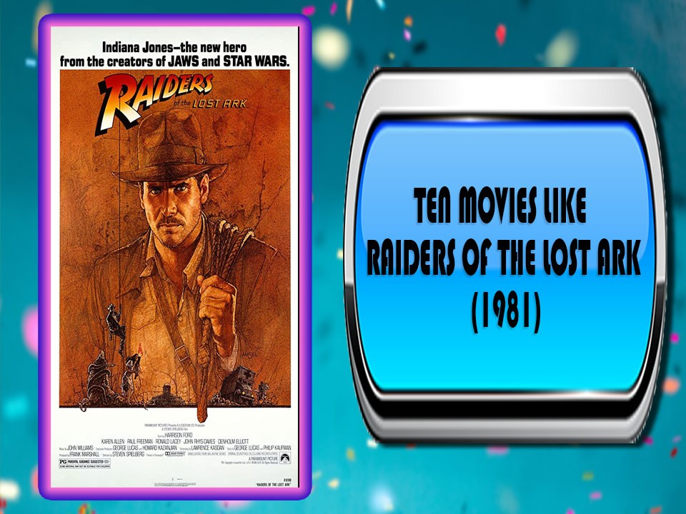 Ten Movies Like Raiders of the Lost Ark (1981)