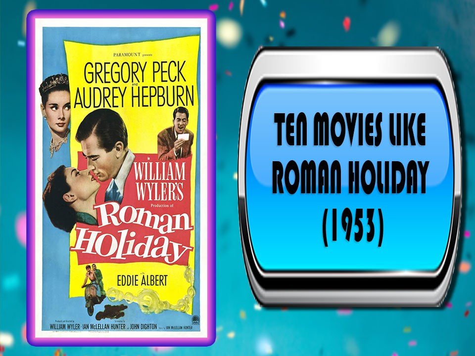 Ten Movies Like Roman Holiday (1953)