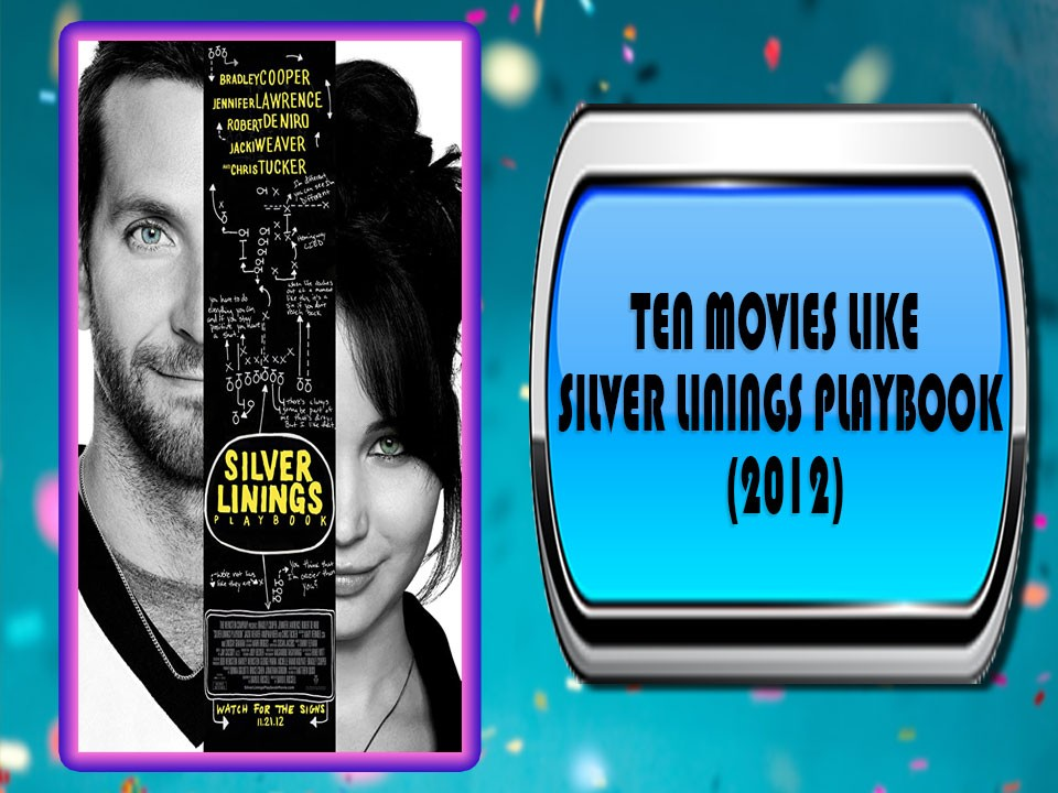 Ten Movies Like Silver Linings Playbook (2012)