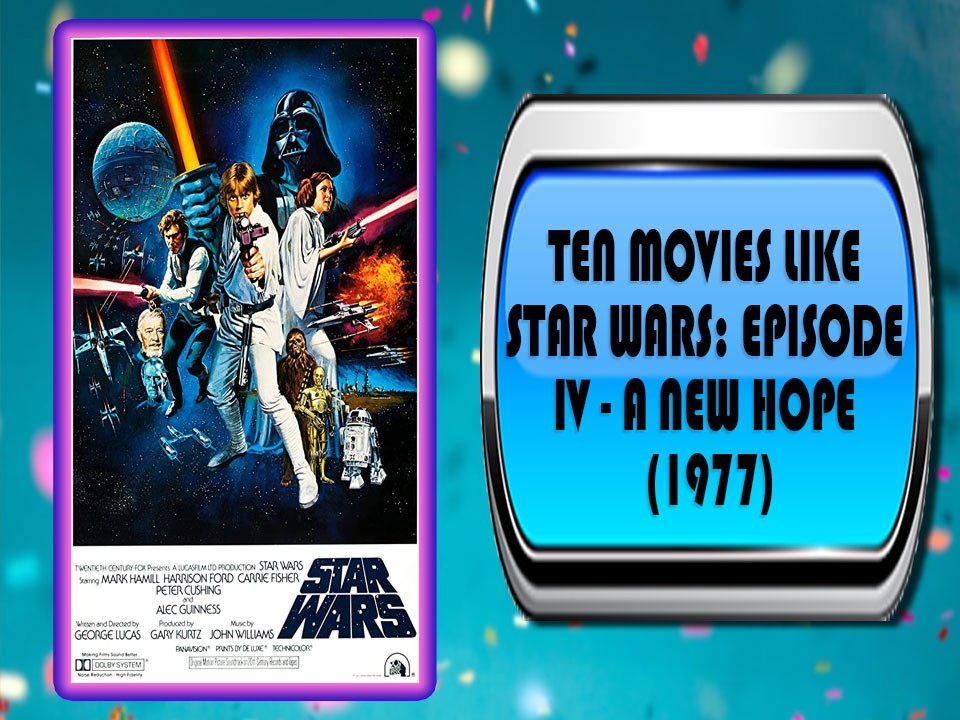 Ten Movies Like Star Wars Episode IV - A New Hope (1977)
