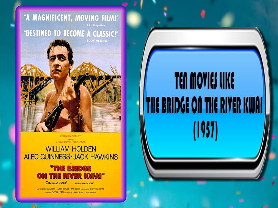 Ten Movies Like The Bridge on the River Kwai (1957)