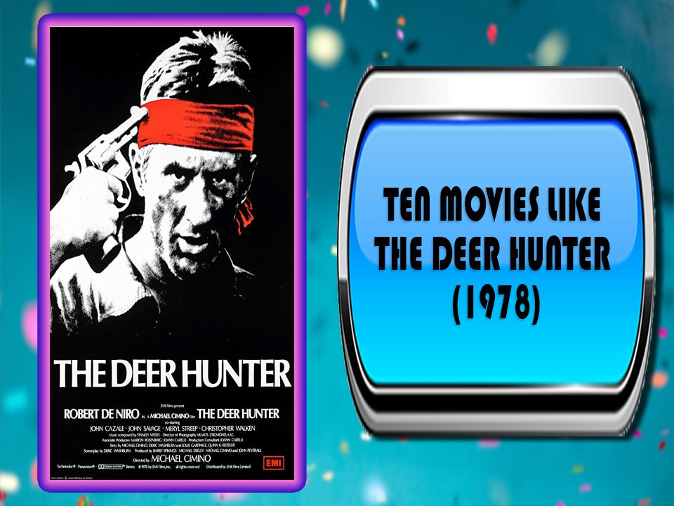 Ten Movies Like The Deer Hunter (1978)