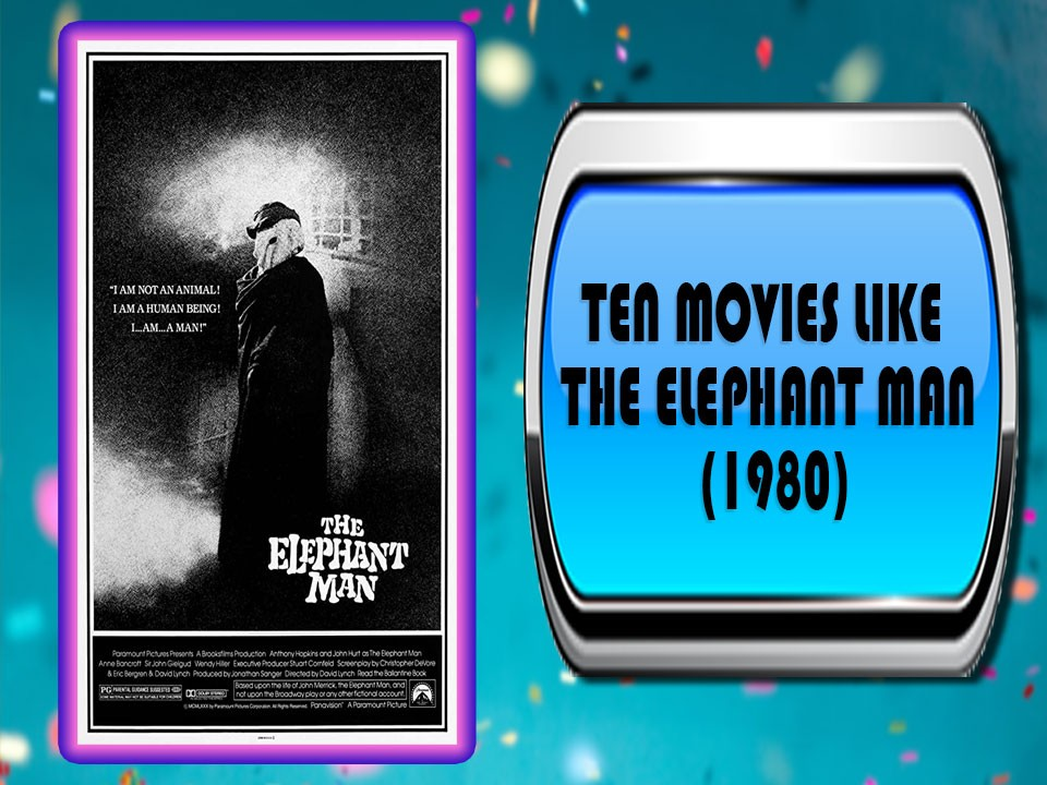 Ten Movies Like The Elephant Man (1980)