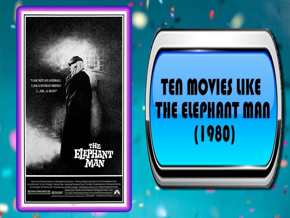 Ten Movies Like The Elephant Man (1980)