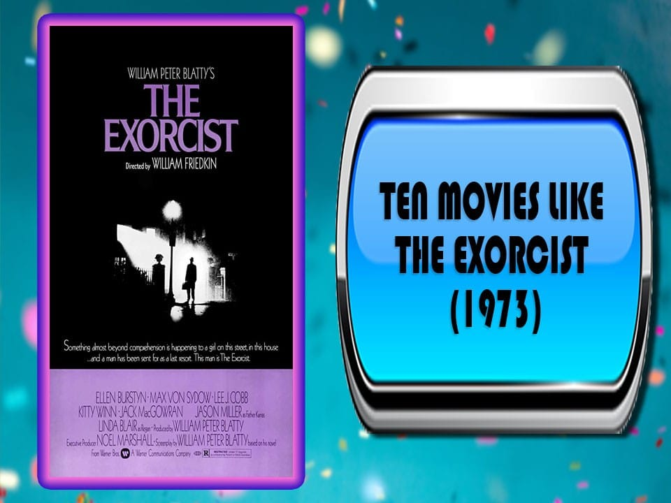 Ten Movies Like The Exorcist (1973)