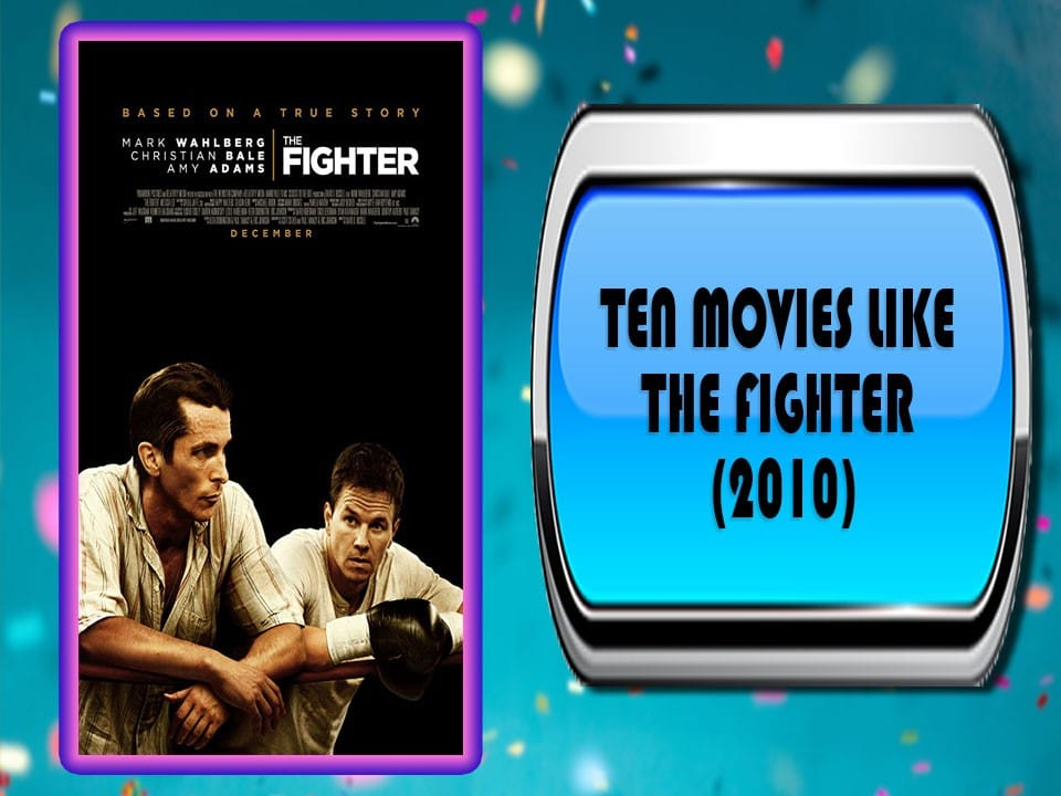 Ten Movies Like The Fighter (2010)