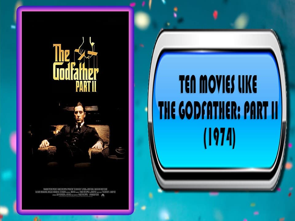Ten Movies Like The Godfather Part II (1974)