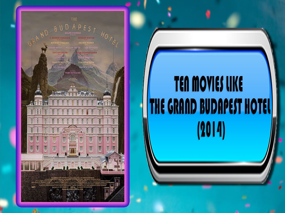 Ten Movies Like The Grand Budapest Hotel (2014)