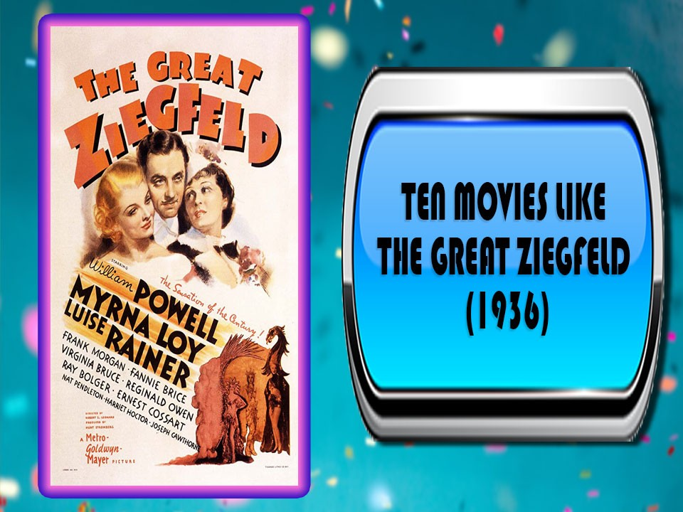 Ten Movies Like The Great Ziegfeld (1936)