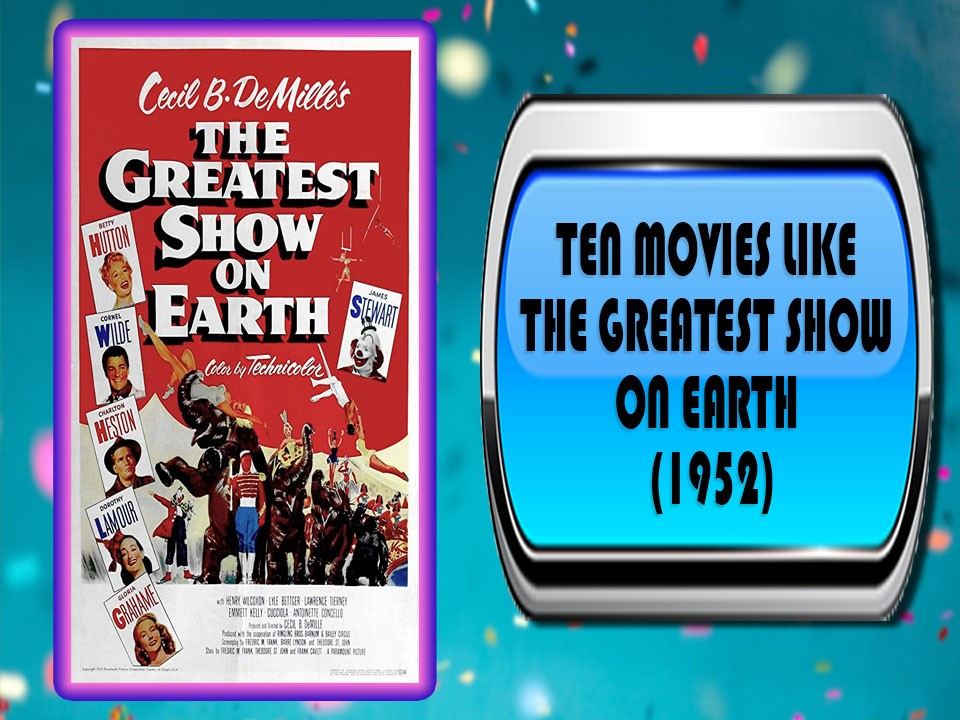 Ten Movies Like The Greatest Show on Earth (1952)