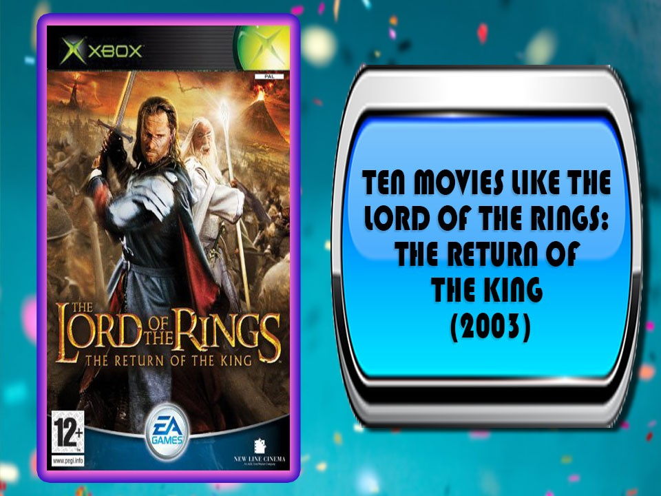 Ten Movies Like The Lord of the Rings: The Return of the King (2003)