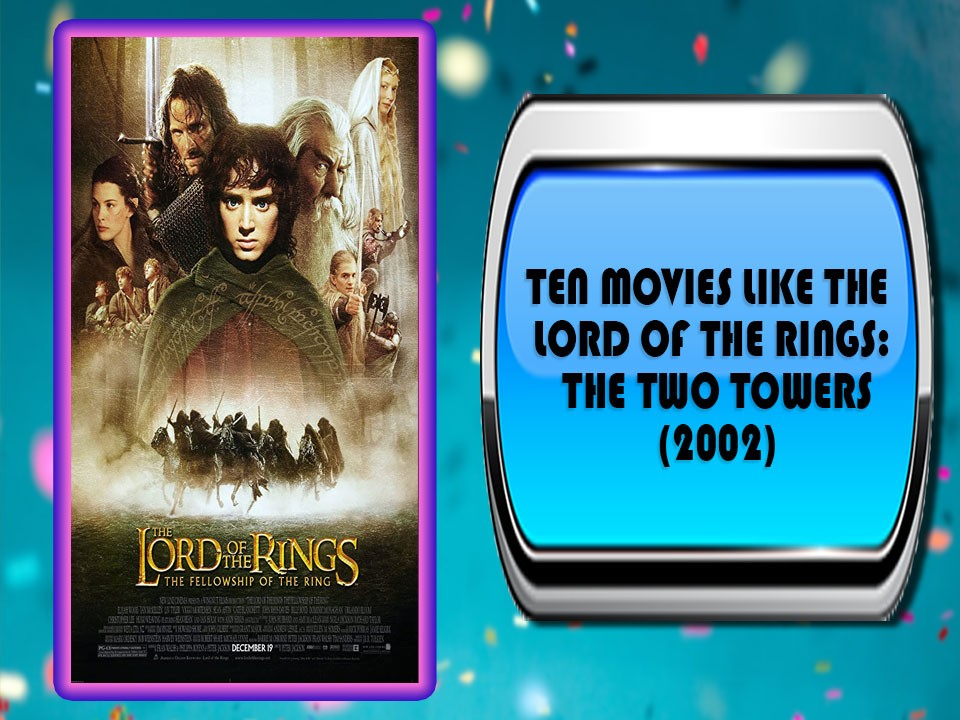 Ten Movies Like The Lord of the Rings: The Two Towers (2002)