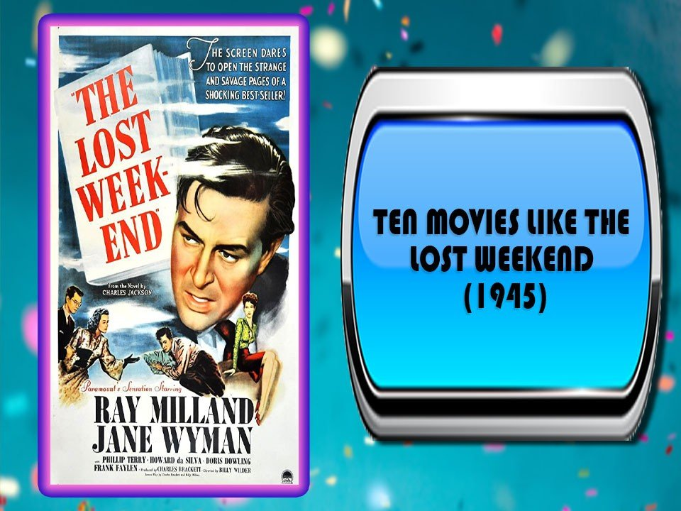 Ten Movies Like The Lost Weekend (1945)