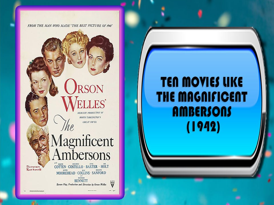 Ten Movies Like The Magnificent Ambersons (1942)