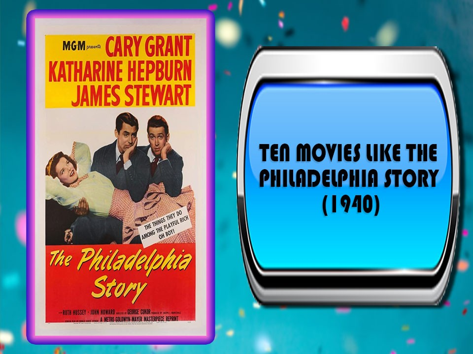 Ten Movies Like The Philadelphia Story (1940)