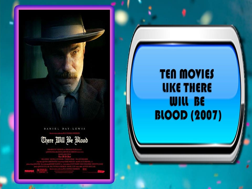 Ten Movies Like There Will Be Blood (2007)