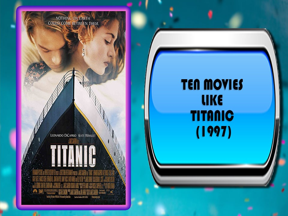 Ten Movies Like Titanic (1997)