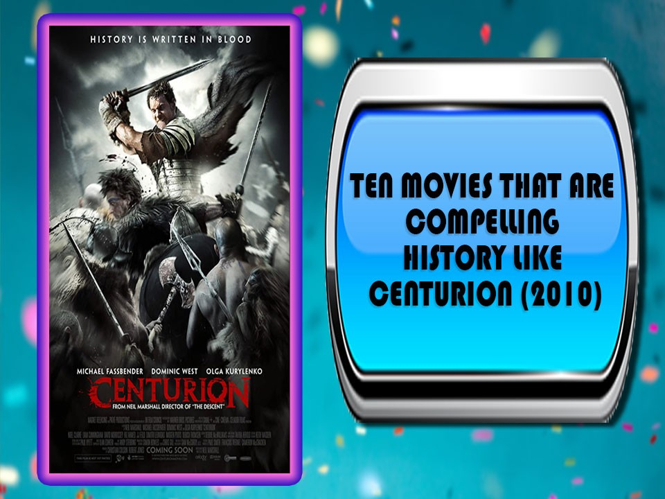 Ten Movies That Are Compelling History Like Centurion (2010)