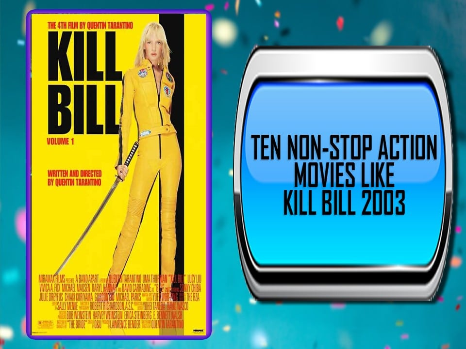 Ten Non-Stop Action Movies Like Kill Bill 2003