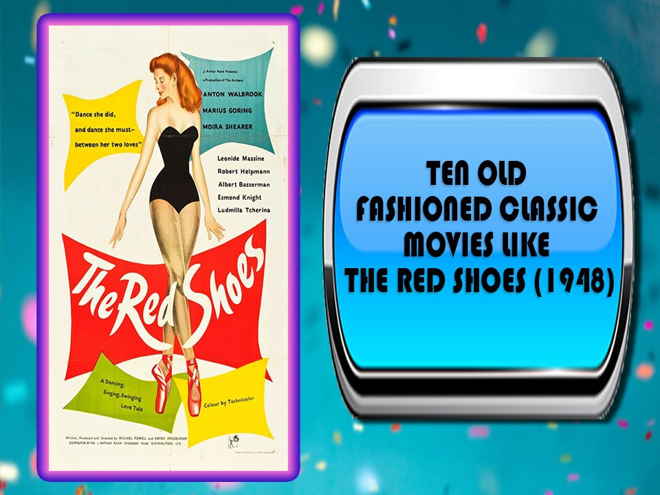 Ten Old Fashioned Classic Movies Like The Red Shoes (1948)