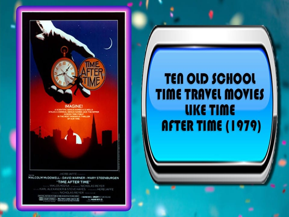 Ten Old School Time Travel Movies Like Time After Time (1979)