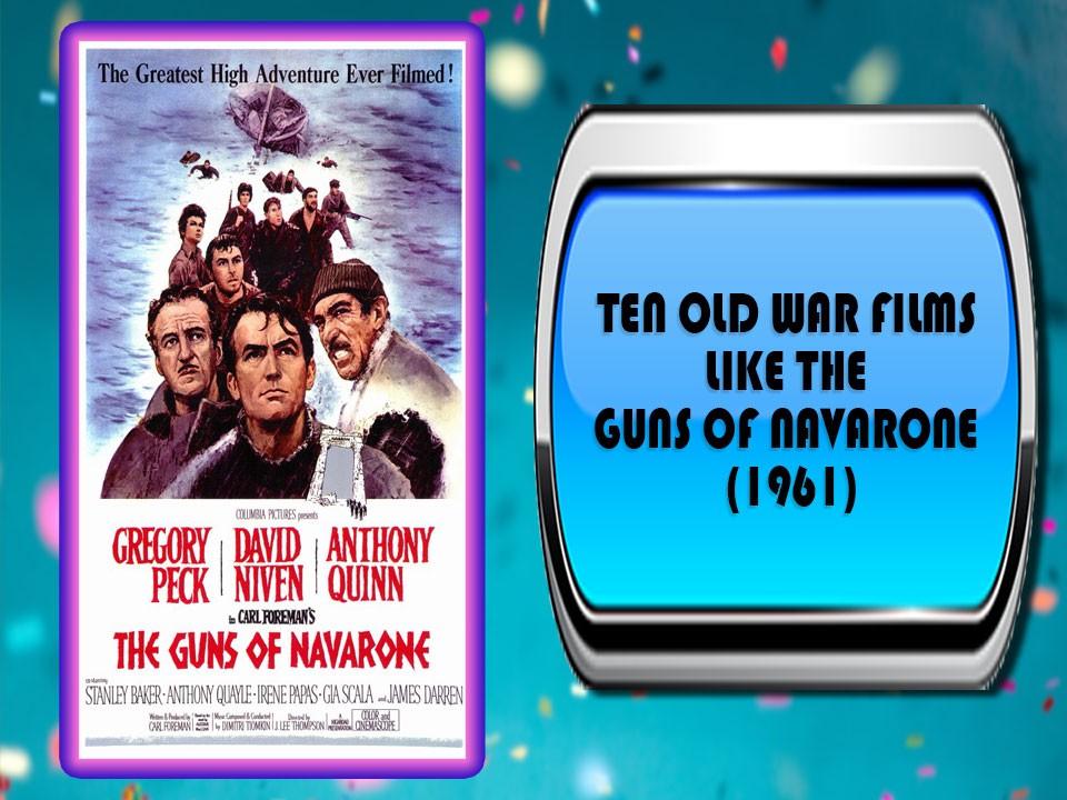 Ten Old War Films Like The Guns Of Navarone (1961)