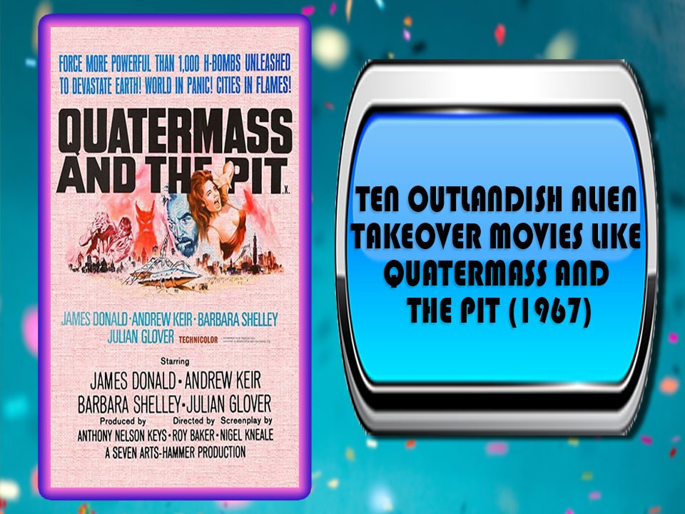 Ten Outlandish Alien Takeover Movies Like Quatermass and the Pit (1967)
