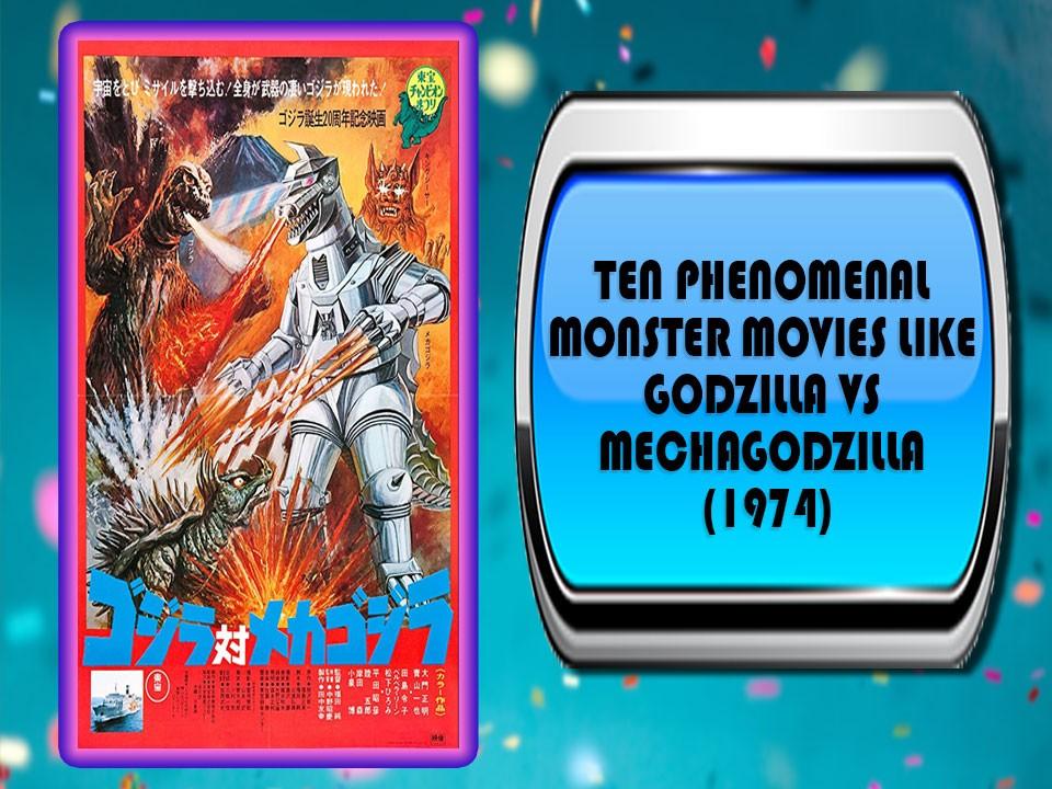 Ten Phenomenal Monster Movies Like Godzilla Vs MechaGodzilla (1974)