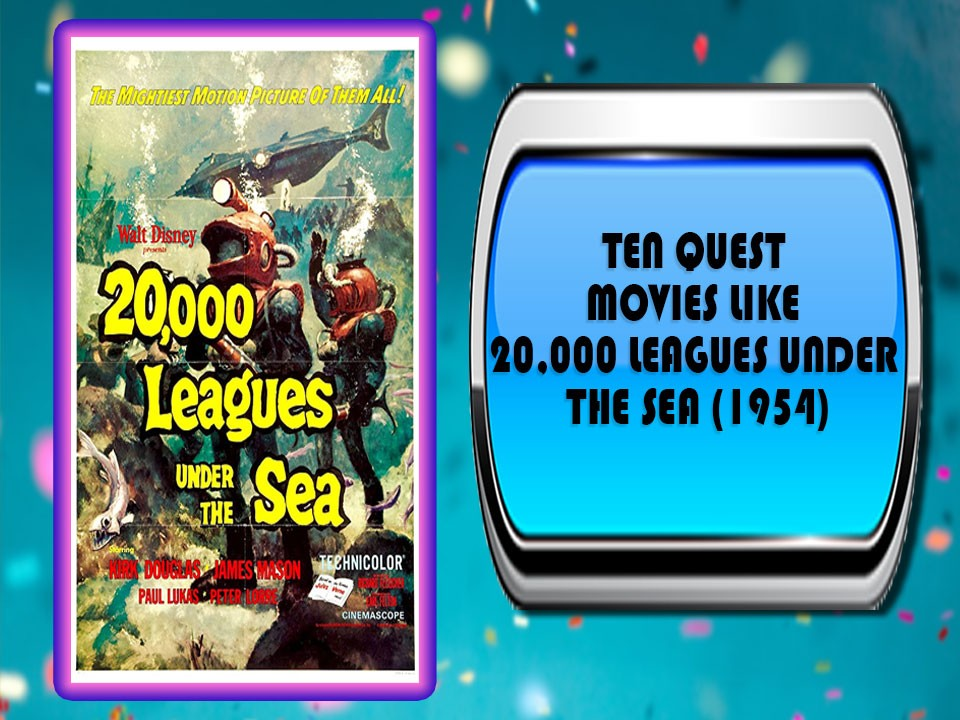 Ten Quest Movies Like 20,000 Leagues Under The Sea (1954)