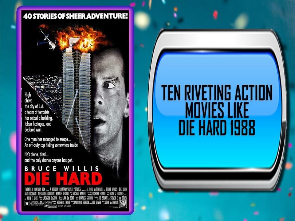 Ten Riveting Action Movies Like Die Hard 1988