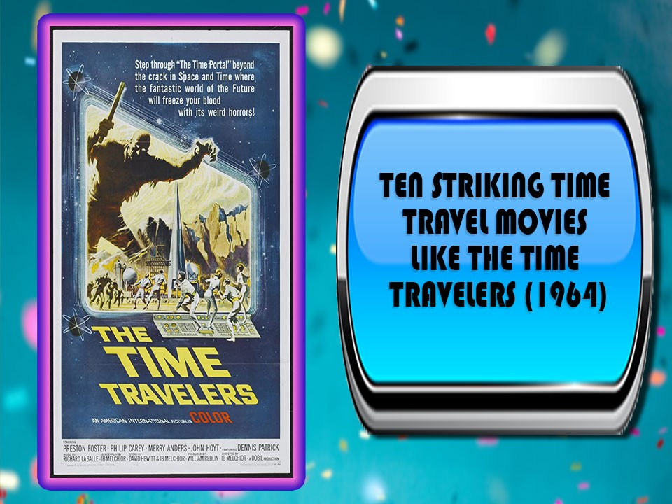 Ten Striking Time Travel Movies Like The Time Travelers (1964)