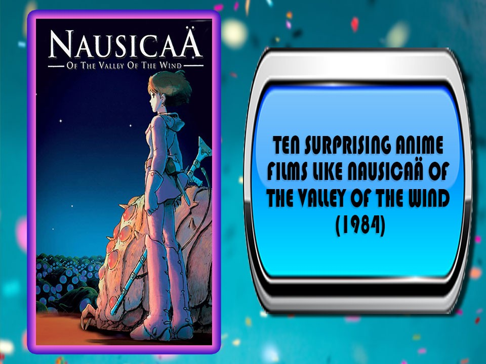 Ten Surprising Anime Films Like Nausicaä Of the Valley Of the Wind (1984)