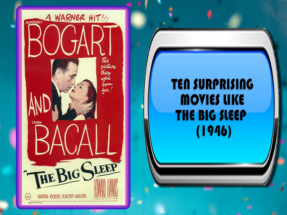 Ten Surprising Movies Like The Big Sleep (1946)