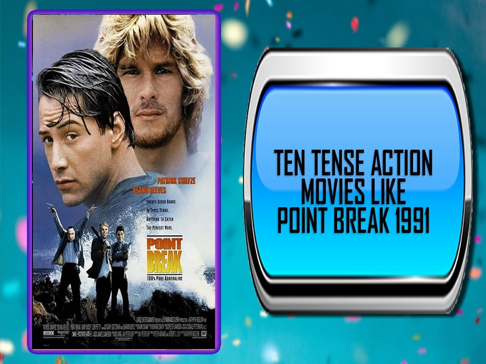 Ten Tense Action Movies Like Point Break 1991