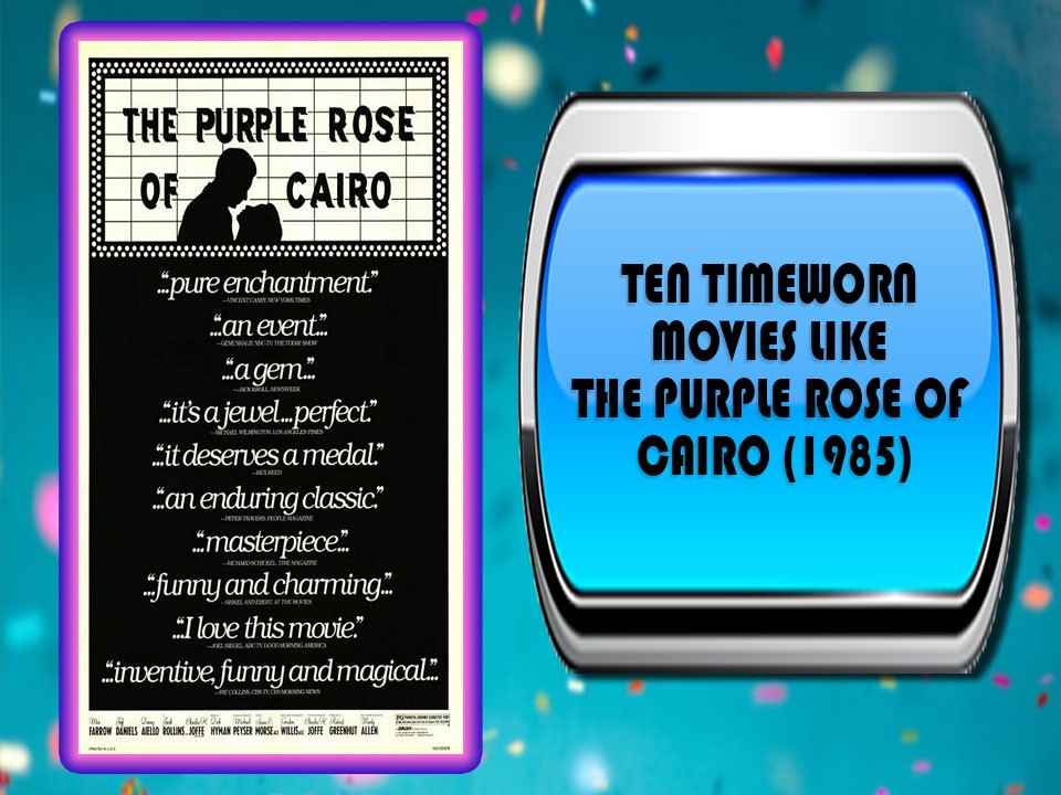 Ten Timeworn Movies Like The Purple Rose Of Cairo (1985)