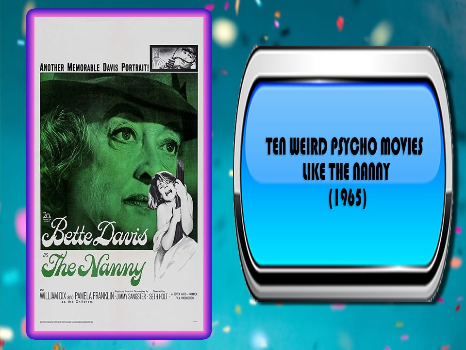 Ten Weird Psycho Movies Like The Nanny (1965)