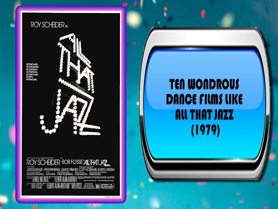 Ten Wondrous Dance Films Like All That Jazz (1979)